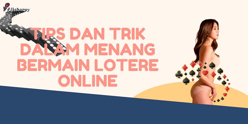 Tips dan Trik Dalam Menang Bermain Lotere Online